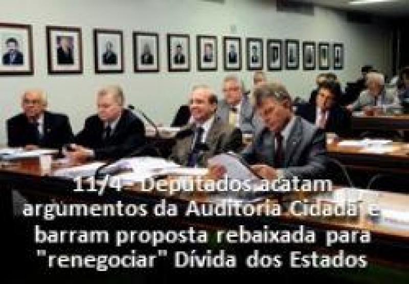 [Dívida dos Estados com a União: Com argumentos da Auditoria Cidadã Deputados barram proposta rebaixada do Governo.]