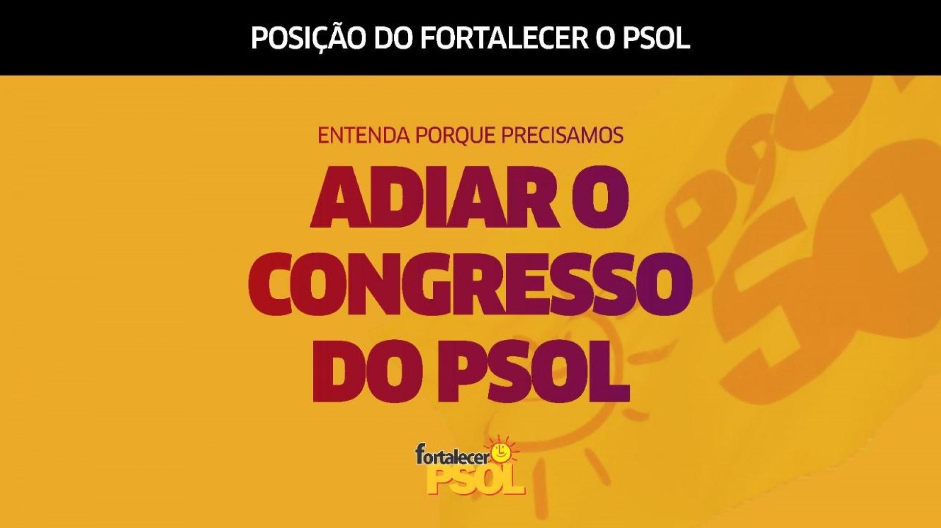 [POSIÇÃO DO FORTALECER O PSOL - ADIAMENTO DO CONGRESSO]